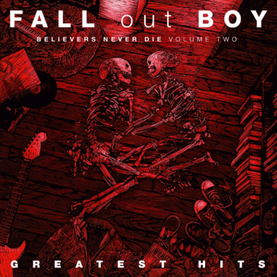 PREORDER FALL OUT BOY GREATEST HITS: BELIEVERS NEVER DIE – Volume Two